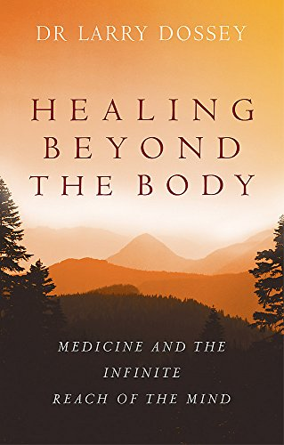 9780749929947: Healing Beyond The Body: Medicine and the Infinite Reach of the Mind