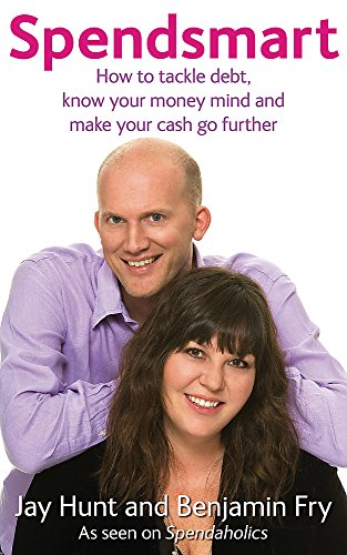 Spendsmart: How to tackle debt, know your: Benjamin Fry; Jay