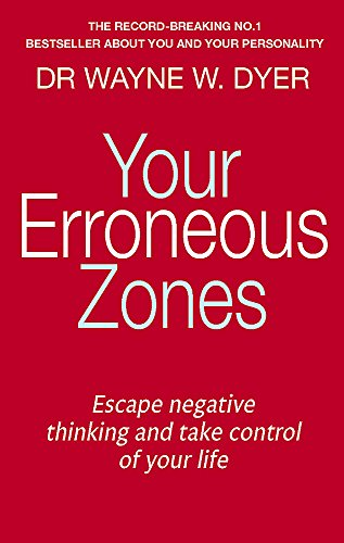 9780749939854: Your Erroneous Zones: Escape negative thinking and take control of your life