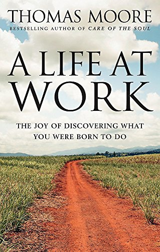 9780749939977: A Life At Work: The joy of discovering what you were born to do