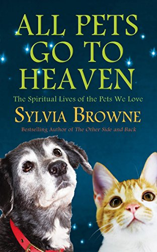 9780749940072: All Pets Go To Heaven: The Spiritual Lives of the Animals We Love by Sylvia Browne