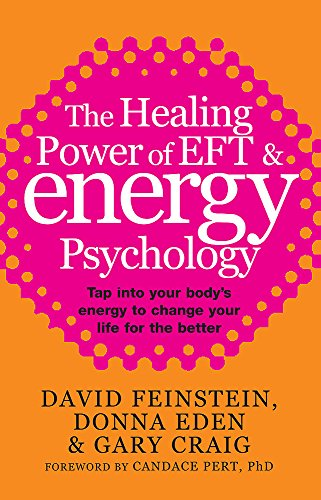 9780749940201: The Healing Power of EFT and Energy Psychology: Tap into Your Body's Energy to Change Your Life for the Better