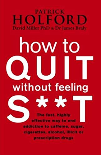 9780749940225: How To Quit Without Feeling S**T: The fast, highly effective way to end addiction to caffeine, sugar, cigarettes, alcohol, illicit or prescription drugs