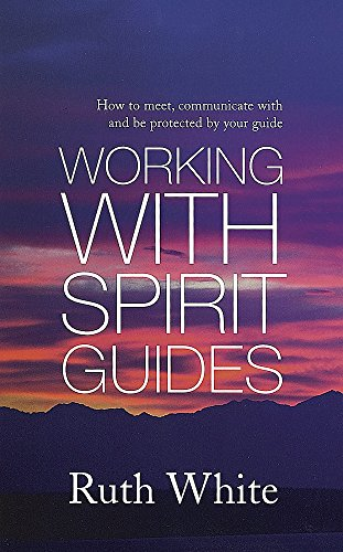 Working With Spirit Guides: How to Meet, Communicate with and Be Protected By Your Guide (074994045X) by Ruth White