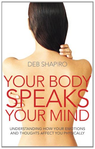 9780749940553: Your Body Speaks Your Mind: Understanding How Your Emotions and Thoughts Affect You Physically