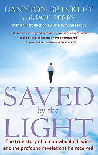9780749940843: Saved by the Light: The True Story of a Man Who Died Twice and the Profound Revelations He Received. Dannion Brinkley with Paul Perry