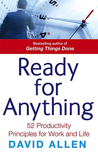 Ready for Anything: 52 Productivity Principles for Work and Life: David Allen