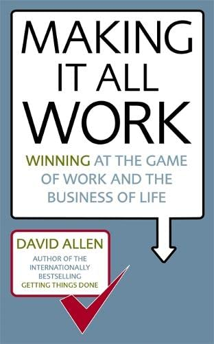 9780749941031: Making It All Work: Winning at the game of work and the business of life