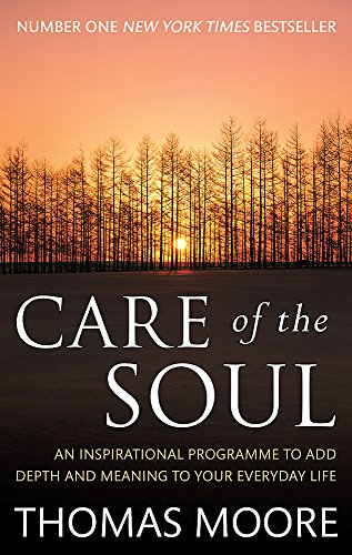 9780749941208: Care of the Soul: An Inspirational Programme to Add Depth and Meaning to Your Everyday Life