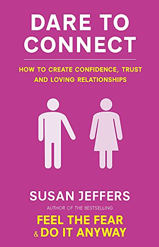 9780749941222: Dare To Connect: How to create confidence,  trust and loving relationships