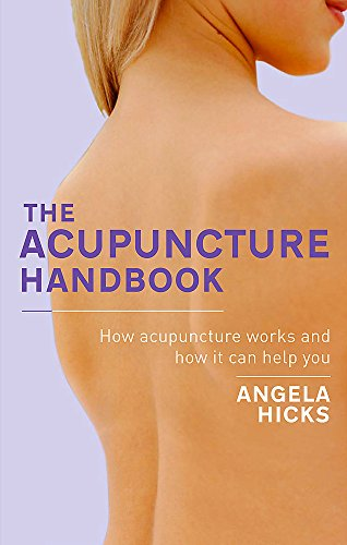 9780749941604: The Acupuncture Handbook: How Acupuncture Works and How It Can Help You