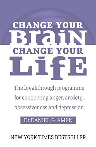 9780749941918: Change your brain Change your life : the breakthrough programme for conquering anger, anxiety, obsessiveness and depression
