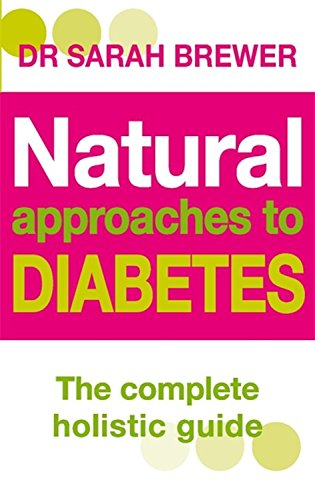 Natural Approaches to Diabetes the Complete Holistic Guide
