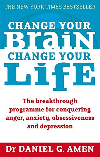 9780749941963: Change Your Brain, Change Your Life: The breakthrough programme for conquering anger, anxiety, obsessiveness and depression