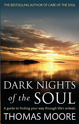 9780749942038: Dark Nights of the Soul: A Guide to Finding Your Way Through Life's Ordeals. Thomas Moore