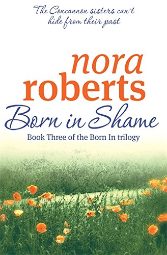 Born In Shame: Number 3 in series (Concannon Sisters Trilogy): Roberts, Nora