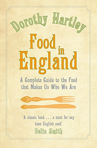 Food in England: A complete guide to: Hartley, Dorothy