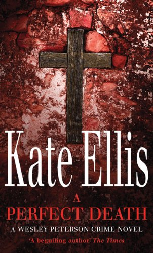A Perfect Death (Wesley Peterson Series) (0749942282) by Kate Ellis