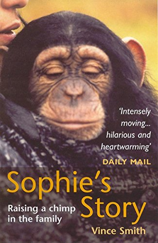 Sophie's Story: Raising a Chimp in the Family: Smith, Vince