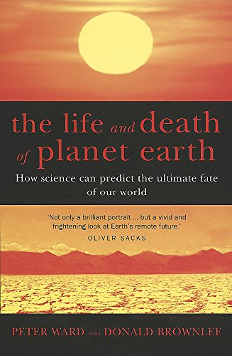 9780749950095: The Life And Death Of Planet Earth: How science can predict the ultimate fate of our world: How the New Science of Astrobiology Charts the Ultimate Fate of Our World