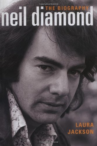 Neil Diamond: The Biography: Jackson, Laura
