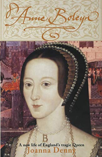 Anne Boleyn : A New Life of England's Tragic Queen: Denny, Joanna