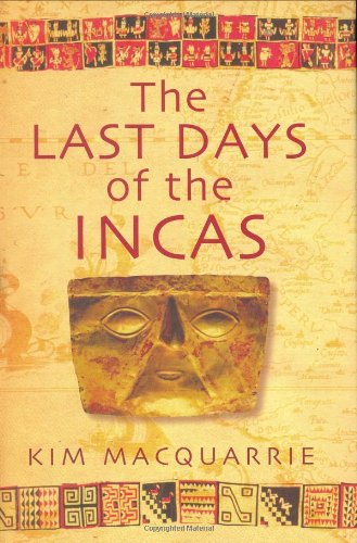 THE LAST DAYS OF THE INCAS.: MacQuarrie, Kim
