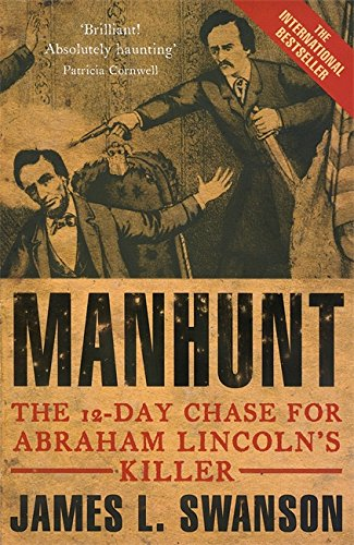 Manhunt The Twelve-day Chase for Abrahm Lincoln's: Swanson, James L.