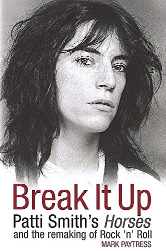 9780749951078: Break It Up: Patti Smith's Horses and the Remaking of Rock 'n' Roll