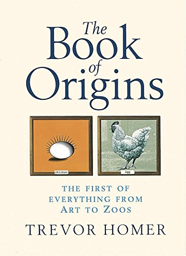 9780749951108: The Book of Origins: The First of Everything From Art to Zoos