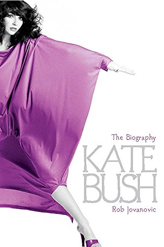 Kate Bush - The Biography - Revised: Jovanovic , Rob
