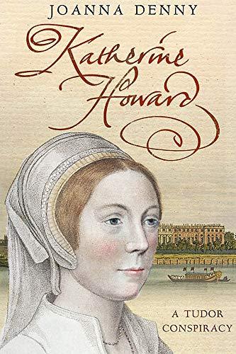 Katherine Howard: A Tudor Conspiracy: Denny, Joanna