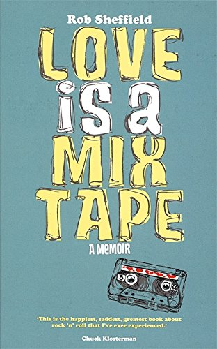 9780749951429: Love Is A Mix Tape - Life and Loss, One Song At A Time