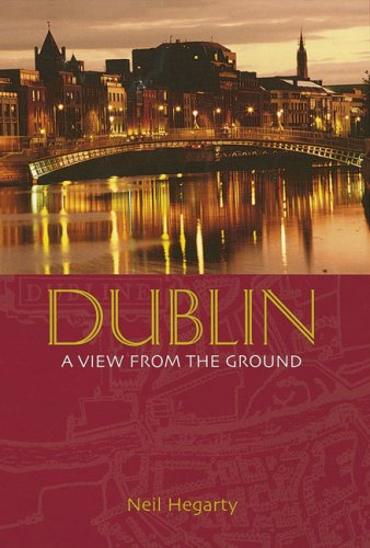 Dublin: A View from the Ground: Neil Hegarty