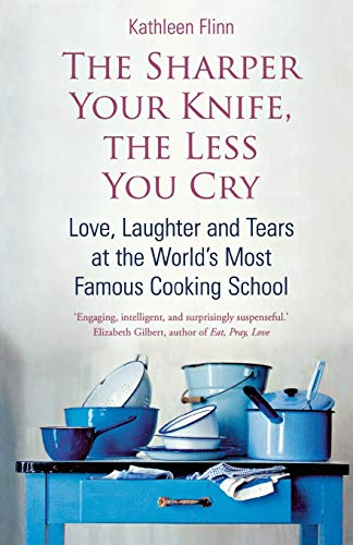9780749951634: The Sharper Your Knife, the Less You Cry: Love, Laughter, and Tears at the World's Most Famous Cooki