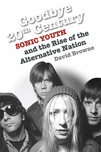 "9780749951641: Goodbye 20th Century: ""Sonic Youth"" and the Rise of Alternative Nation"