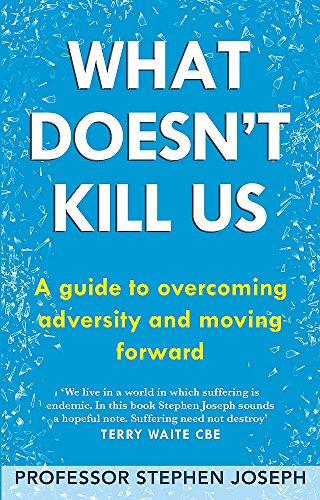9780749952402: What Doesn't Kill Us: A guide to overcoming adversity and moving forward