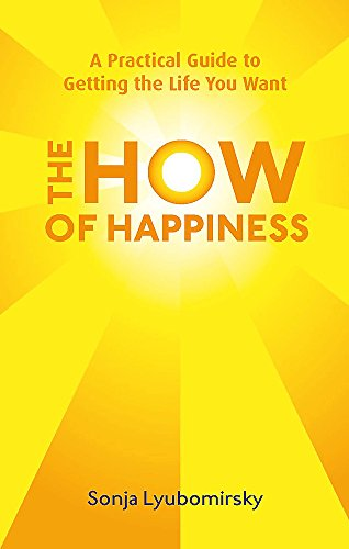 9780749952464: The How Of Happiness: A Practical Guide to Getting The Life You Want