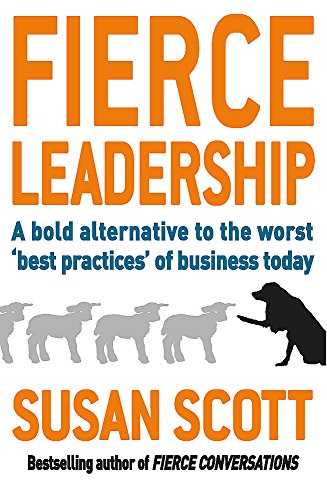 9780749952525: Fierce Leadership: A bold alternative to the worst 'best practices' of business today