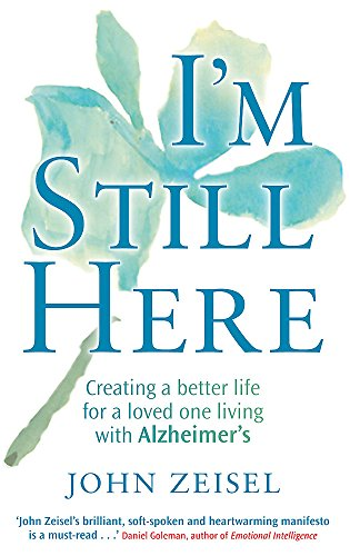 9780749952792: I'm Still Here: Creating a Better Life for a Loved One Living with Alzheimer's. John Zeisel