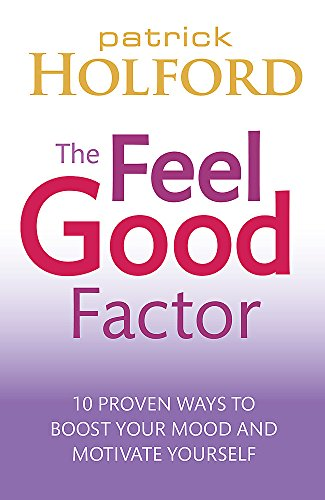 9780749953164: The Feel Good Factor: 10 proven ways to boost your mood and motivate yourself