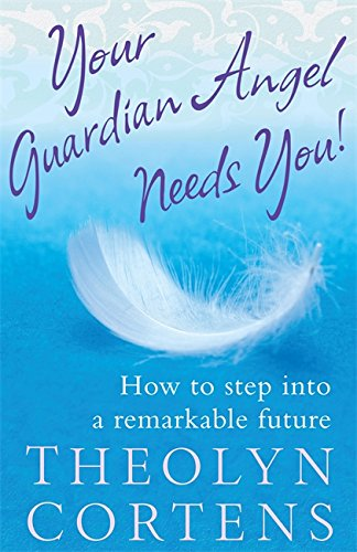 9780749953263: Your Guardian Angel Needs You!: How to Step into a Remarkable Future