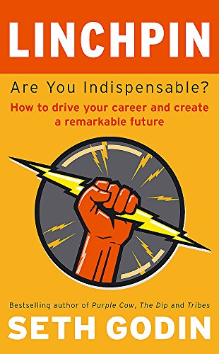 9780749953355: Linchpin: Are You Indispensable? How to drive your career and create a remarkable future