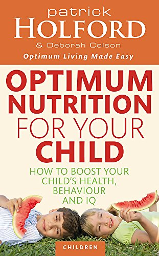 Optimum Nutrition for Your Child: How to Boost Your Child's Health, Behaviour and IQ (0749953535) by Holford, Patrick; Colson, Deborah