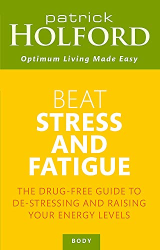 Beat Stress and Fatigue: The Drug-free Guide to De-stressing and Raising Your Energy Levels
