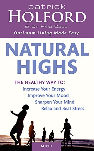 9780749953928: Natural Highs: The Healthy Way to Increase Your Energy, Improve Your Mood, Sharpen Your Mind, Relax and Beat Stress