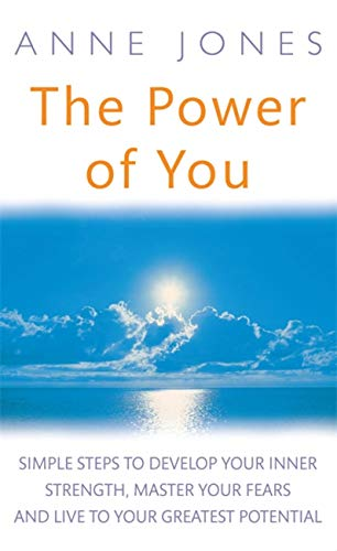 9780749953997: The Power Of You: Simple Steps to Develop Your Inner Strength, Master Your Fears and Live to Your Greatest Potential