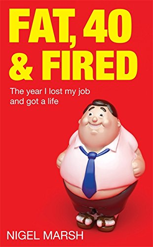 9780749954024: Fat, Forty And Fired: The year I lost my job and got a life