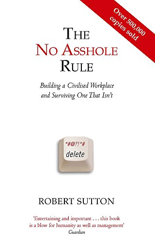 9780749954031: The No Asshole Rule Building a Civilised Workplace and Surviving One That Isn't. Robert Sutton