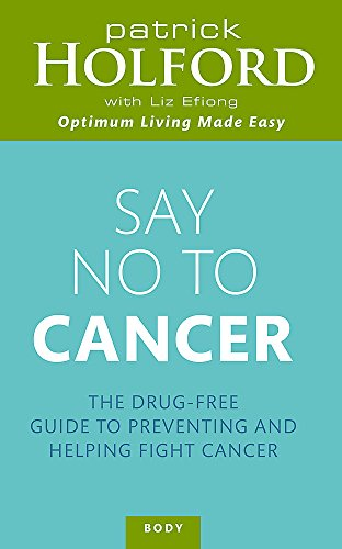 Say No To Cancer: The Drug-Free Guide To Preventing And Helping Fight Cancer (SCARCE REVISED, UPD...